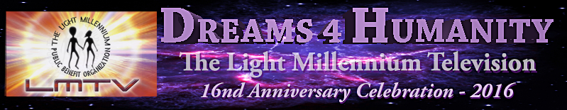 DREAMS 4 HUMANITY - 2016 | 16nd Anniversary of The Light Millennium Television | LMTV